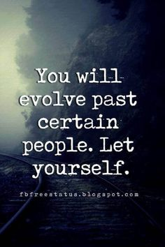 moving on quotes letting go, You will evolve past certain people. Let yourself.