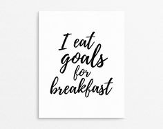 Wall Art Print, Office Decor, I Eat Goals For Breakfast, Text Poster, Gift Idea, Funny Quote, Kitchen Art, Motivational Poster, Inspo Print