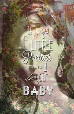 "Lana del rey lyrics from ""Gods and Monsters""  "" If I get a little prettier can I be your baby?"""
