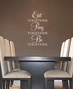 Kitchen vinyl quote: Eat together, Pray together, Be together