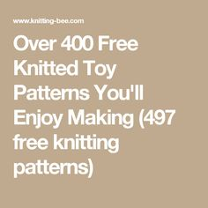 Over 400 Free Knitted Toy Patterns You'll Enjoy Making (497 free knitting patterns)