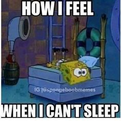 So me right now i cant freakinh sleep