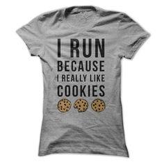 I RUN BECAUSE I REALLY LIKE COOKIES T SHIRT #RUN #RUNNER #COOKIES #SHIRT