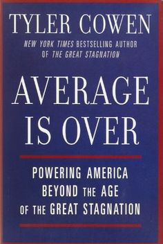Average Is Over: Powering America Beyond the Age of the Great Stagnation by Tyler Cowen,http://www.amazon.com/dp/0525953736/ref=cm_sw_r_pi_dp_adoDtb0FF0BRYZJ0