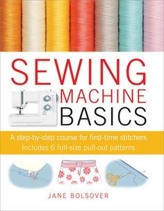 Cico Books- Sewing Machine Basics. Learn how to maintain, properly thread, and get the most out of your sewing machine and sewing projects!