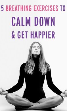 Quickly get calm and happier with these 5 breathing exercises (targeting different types of problems/needs)