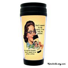 "Funny 16oz Travel Mug ""Don't Speak To Me Until I've Had My Coffee..."" Retro Vintage Sarcastic and Fun!"