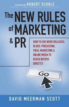 The New Rules of Marketing and PR: How to Use News Releases, Blogs, Podcasting, Viral Marketing and Online Media to Reach Buyers Directly  by David Meerman Scott