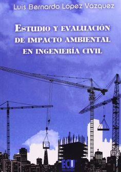 Estudio y evaluación de impacto ambiental en ingeniería civil / Luis B. López Vázquez