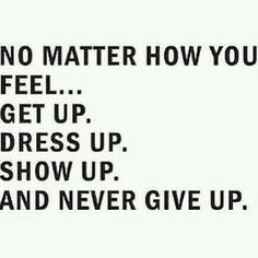 Fitness Motivational Quotes No Matter How You Feel. GET Up, Dress Up, Show Up…