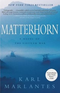 Intense, powerful, and compelling, Matterhorn is an epic war novel in the tradition of Norman Mailer's The Naked and the Dead and James Jones's The Thin Red Line . It is the timeless story of a young Marine lieutenant, Waino Mellas, and his comrades in Bravo Company, who are dropped into the mountain jungle of Vietnam as boys and forced to fight their way into manhood.