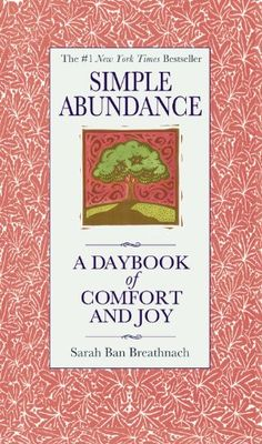 Simple Abundance: A Daybook of Comfort and Joy by Sarah Ban Breathnach: For women who wish to live by their own lights. #Books #Women #Spirituality