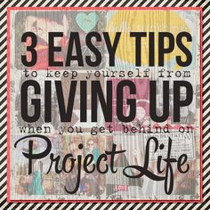 3 Tips to Keep from Giving Up on Project Life When Youre Behind