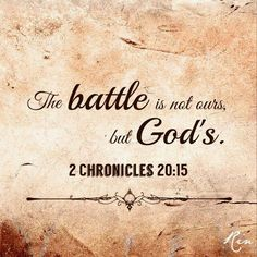 Bible Verses About Faith: The battle is not ours, but Chronicles You can have all of it God. The good, the bad, the happy, the sad.my life is completely in your hands God. Bible Verses Quotes, Bible Scriptures, Faith Quotes, Quotes About Strength Bible, Bible Verses About Happiness, Gods Grace Quotes, Scripture Images, Bible Verses About Faith, Quotes Quotes