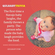 Qulbaby trivia: The first time a Navajo baby laughs, the family throws a party. The person who made the baby laugh provides the food. Baby Trivia, Kids Facts, Food Baby, Throw A Party, Navajo, First Time, Babies, Baby Foods, Navajo Language