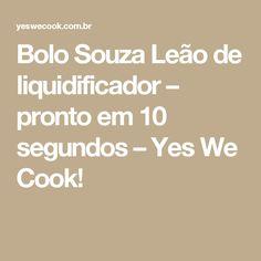Bolo Souza Leão de liquidificador – pronto em 10 segundos – Yes We Cook!