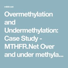Overmethylation and Undermethylation: Case Study - MTHFR.Net  Over and under methylation