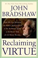 Reclaiming Virtue: How We Can Develop the Moral Intelligence to Do the Right Thing at the Right Time for the Right Reason: John Bradshaw Books To Read, My Books, The Better Angels, Recent Discoveries, Emotional Development, Right Time, Inevitable, Morals, My Guy