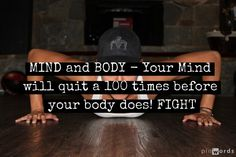 MIND and BODY - Your Mind will quit a 100 times before your body does! FIGHT www.mirrorimagefitnessca.com