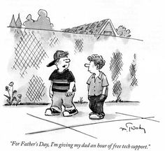 new yorker cartoons | Download new_yorker_cartoon.jpg For Father's Day I'm giving my dad an hour of free tech support.