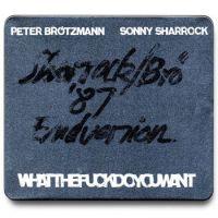 Peter Brotzmann/Sonny Sharrock: WHATTHEFUCKDOYOUWANT