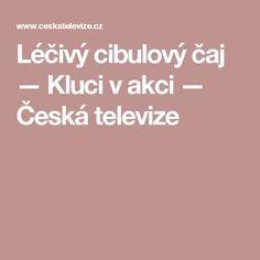 Léčivý cibulový čaj — Kluci v akci — Česká televize Detox