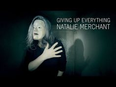 Natalie Merchant - Giving Up Everything - YouTube