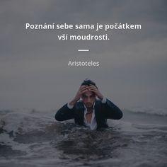 Poznání sebe sama je počátkem vší moudrosti. -  Aristoteles #moudrost #poznání Quotations, Qoutes, Motivational Quotes, Inspirational Quotes, Motto, My Vibe, Albert Einstein, Wise Words, Pray