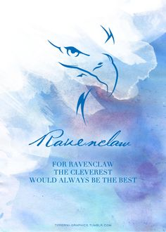 "Harry Potter  Hogwarts House: Ravenclaw  ""Or yet in wise old Ravenclaw,  If you've a ready mind,  Where those of wit and learning,  Will always find their kind."""