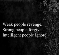 Weak people revenge Strong people forgive Intelligent people ignore | Inspirational Quotes
