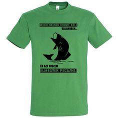 Mindenkinek hinnie kell valamiben horgász póló kelly green Mens Tops, T Shirt, Life, Women, Fashion, Supreme T Shirt, Moda, Tee Shirt, Fashion Styles