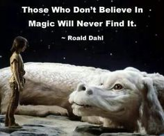 "Roald Dahl - ""Those who don't believe in magic will never find it."""