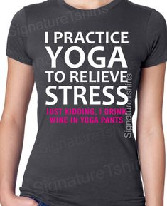 Yoga t shirt. I practice yoga to relieve by signaturetshirts, $12.95