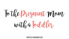 To the pregnant mom with a toddler: it will be hard, but try to enjoy you time with your toddler, before his time as an only child is up.