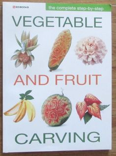 Complete Step by Step Vegetable and Fruit Carving * Sangdad Publishing 2011