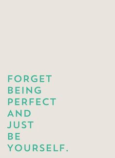 Forget being perfect and just be yourself Inspirational Quote