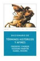 DICCIONARIO DE TÉRMINOS HISTÓRICOS Y AFINES (BOLSILLO). Frederic Chordá, Teodoro Martín, Isabel Rivero. Localización: 930/CHO/dic (Referencia)