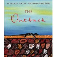 """The Outback"" by Annaliese Porter. Annaliese Porter was only eight years old when she wrote The Outback. She has captured the Australian outback in all its moods in this moving bush ballad about the country's vast interior. The Outback, illustrated by respected Aboriginal artist Bronwyn Bancroft, depicts recognisable Australian landscapes and animals such as Uluru, dingoes, cockatoos, snakes and goannas. A stunning picture book destined to become an Australian classic."