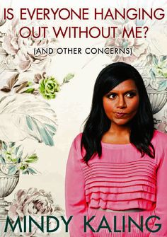 Is Everyone Hanging Out Without Me? (And Other Concerns) - Mindy Kaling. About to start reading this, so excited!