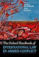 The Oxford handbook of international law in armed conflict / ed. by Andrew Clapham and Paola Gaeta ; ass. ed. Tom Haeck, Alice Priddy. -- Oxford :  Oxford University Press,  2014.