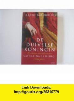 De Duivelse Koningin Catharina De Medici Jeanne Kalogridis ,   ,  , ASIN: B003Y7HTKK , tutorials , pdf , ebook , torrent , downloads , rapidshare , filesonic , hotfile , megaupload , fileserve