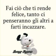 Fai ciò che ti rende felice Minion I Love You, Snoopy Videos, Italian Quotes, My Philosophy, Funny Phrases, Snoopy And Woodstock, Sarcastic Quotes, Girl Humor, Vignettes