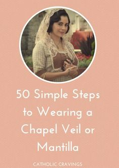 50 Simple Steps to Wearing a Chapel Veil or Mantilla - Catholic Cravings: