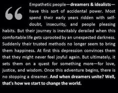We may be dreamers, but dreamers change the world. Never let anyone make you feel foolish for being a dreamer.