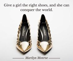 Give a girl the right shoes, and she can conquer the world. Date ad una donna il giusto paio di scarpe e lei conquisterà il mondo. Marilyn Monroe #heels #quotes #fashion #fashiongram #befab #giorgiofabiani #glamour #glamstyle #gold #golden #girl #quotes #pretty #style #shop #shopping #marilyn