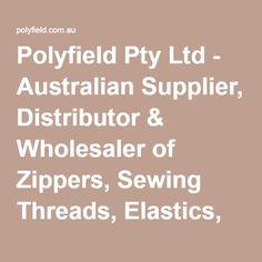 Polyfield Pty Ltd - Australian Supplier, Distributor & Wholesaler of Zippers, Sewing Threads, Elastics, Buttons & more