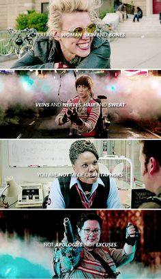 You are a woman. Skin and bones. Veins and nerves. Hair and sweat. You are not made of metaphors. Not apologies. Not excuses. #ghostbusters