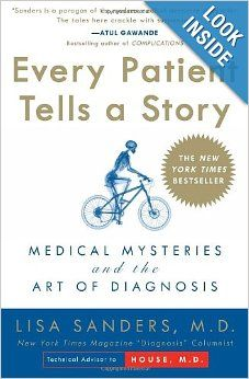 Every Patient Tells a Story: Medical Mysteries and the Art of Diagnosis: Lisa Sanders: 9780767922470: Amazon.com: Books