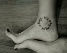 """sayings on feet tattoo - the only way out is through.     This is a tattoo I'd like to get....painful though----""""youchy"""""""