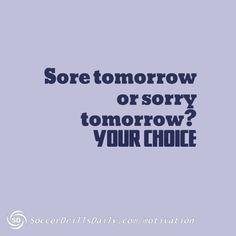 Sore Tomorrow or Sorry Tomorrow? Your Choice!
